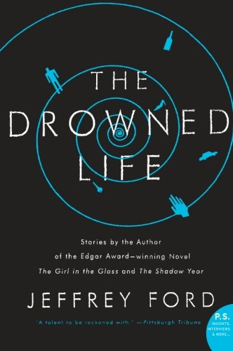 The Drowned Life - Jeffrey Ford