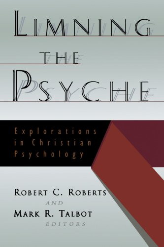 Limning the Psyche: Explorations in Christian Psychology - Mr. Robert Campbell Roberts; Mr. Mark R. Talbot
