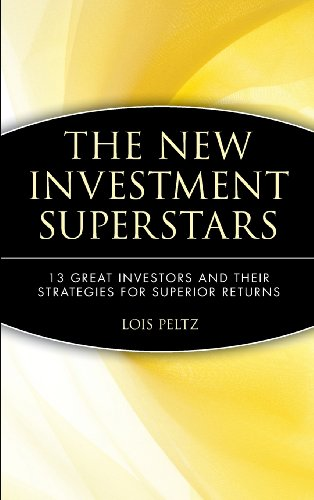 The New Investment Superstars: 13 Great Investors and Their Strategies for Superior Returns - Lois Peltz