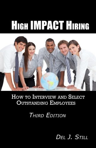 High Impact Hiring: How to Interview and Select Outstanding Employees (Third Edition) - Del J Still