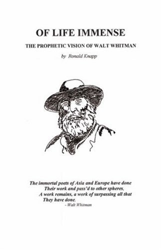 Of Life Immense: The Prophetic Vision of Walt Whitman - Ronald Knapp
