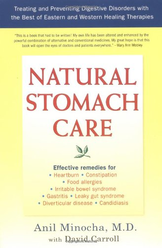 Natural Stomach Care: Treating and Preventing Digestive Disorders with the Best of Eastern and Western Healing Therapies - Anil Minocha