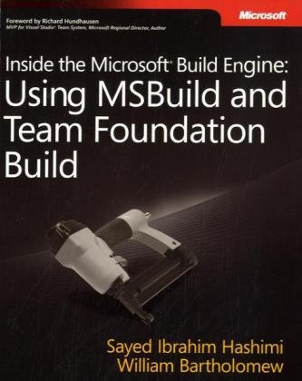 Inside the Microsoftr Build Engine: Using MSBuild and Team Foundation Build (Developer Reference) - Sayed Ibrahim Hashimi; William Bartholomew