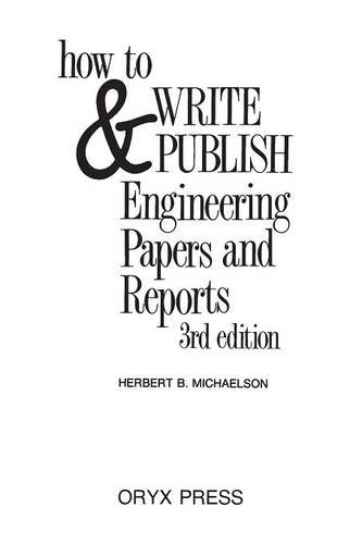 How to Write and Publish Engineering Papers and Reports: Third Edition - Herbert Michaelson