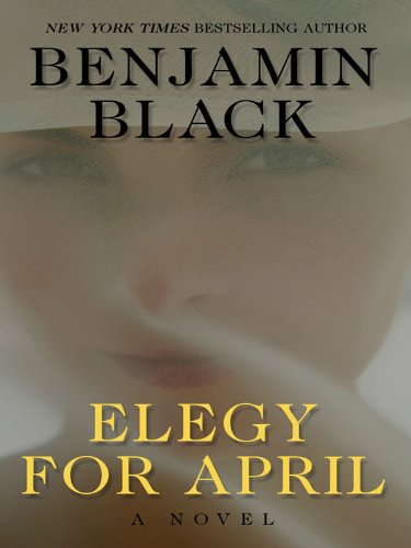 Elegy for April (Thorndike Crime Scene) - Benjamin Black