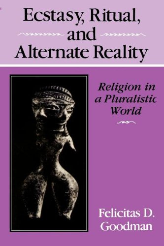 Ecstasy, Ritual, and Alternate Reality: Religion in a Pluralistic World - Felicitas D. Goodman