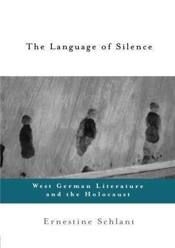 The Language of Silence: West German Literature and the Holocaust - Ernestine Schlant