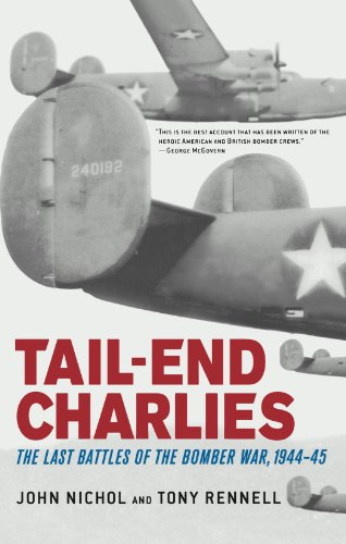 Tail-End Charlies: The Last Battles of the Bomber War, 1944--45 - John Nichol; Tony Rennell