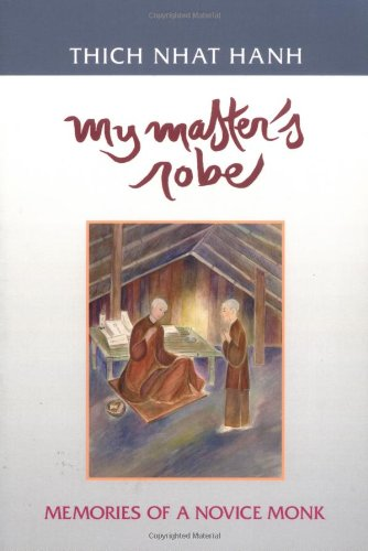 My Master's Robe: Memories of a Novice Monk - Thich Nhat Hanh