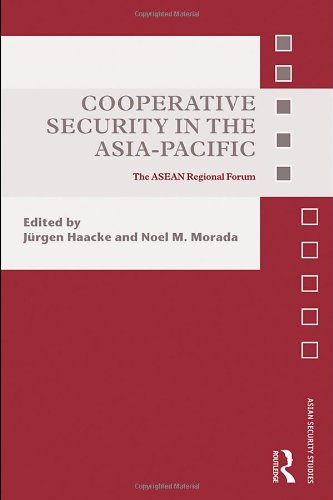 Cooperative Security in the Asia-Pacific: The ASEAN Regional Forum (Asian Security Studies) - J?rgen Haacke; Noel M. Morada