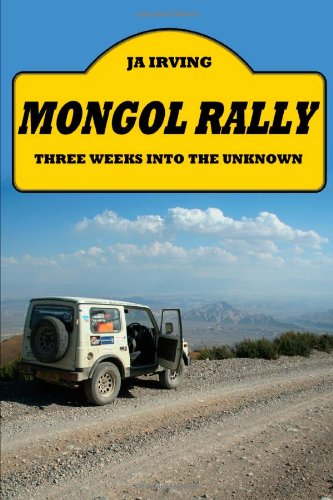 Mongol Rally - Three Weeks Into The Unknown - John Irving