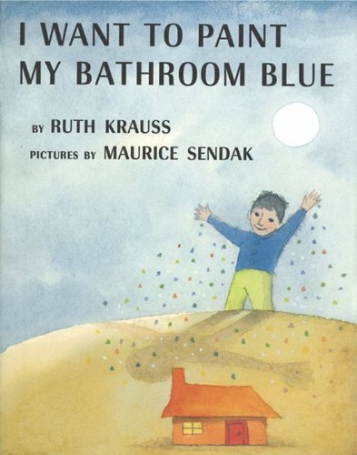 I Want to Paint My Bathroom Blue - Ruth Krauss