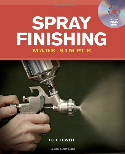 Spray Finishing Made Simple: A Book and Step-by-Step Companion DVD (Made Simple (Taunton Press)) - Jeff Jewitt