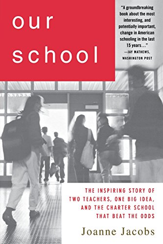 Our School: The Inspiring Story of Two Teachers, One Big Idea, and the School That Beat the Odds - Joanne Jacobs