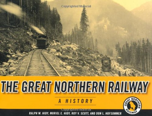 Great Northern Railway: A History (Fesler-Lampert Minnesota Heritage) - Ralph W. Hidy; Muriel E. Hidy; Roy V. Scott; Don L. Hofsommer