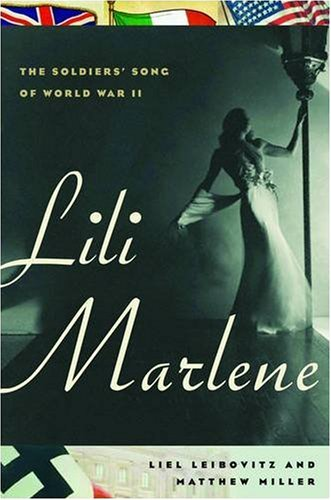 Lili Marlene: The Soldiers' Song of World War II - Liel Leibovitz, Matthew Miller