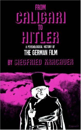From Caligari to Hitler: A Psychological History of the German Film - Siegfried Kracauer