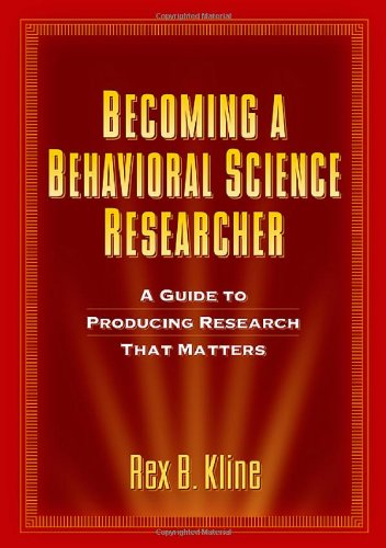 Becoming a Behavioral Science Researcher: A Guide to Producing Research That Matters - Rex B. Kline PhD