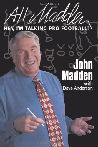 All Madden: Hey, I'm Talking Pro Football - Dave Anderson John Madden