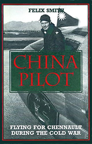 China Pilot: Flying for Chennault During the Cold War - Felix Smith