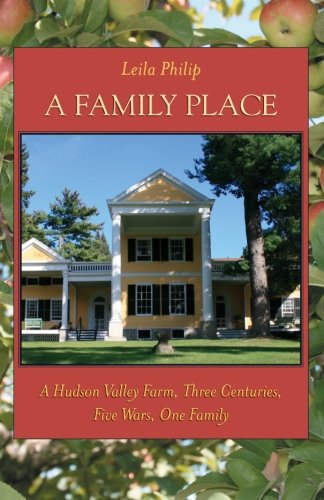 A Family Place: A Hudson Valley Farm, Three Centuries, Five Wars, One Family (Excelsior Editions) - Leila Philip