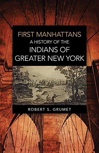 First Manhattans: A History of the Indians of Greater New York - Robert S. Grumet