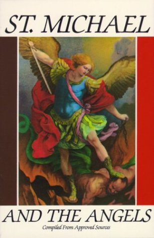 St. Michael and the Angels:  A Month With St. Michael and the Holy Angels - Compiled from Approved Sources