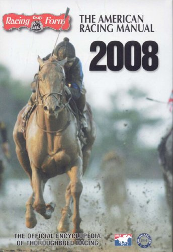 The American Racing Manual 2008: The Official Encyclopedia of Thoroughbred Racing - Paula Welch Prather