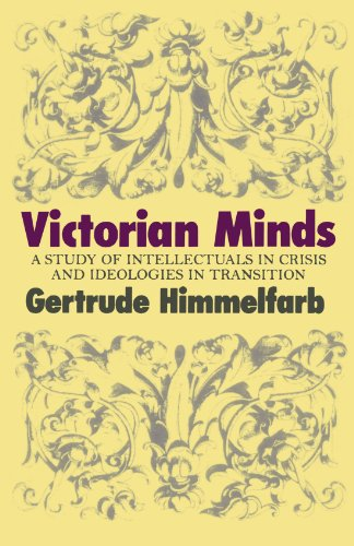 Victorian Minds: A Study of Intellectuals in Crisis and Ideologies in Transition - Gertrude Himmelfarb