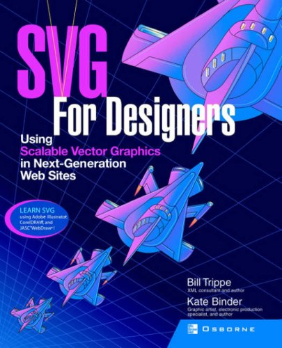 SVG For Designers: Using Scalable Vector Graphics in Next-Generation Web Sites - Kate Binder