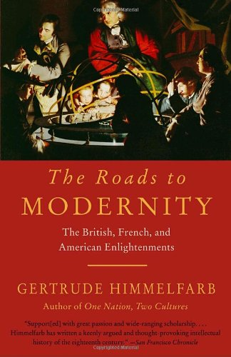 The Roads to Modernity: The British, French, and American Enlightenments - Gertrude Himmelfarb