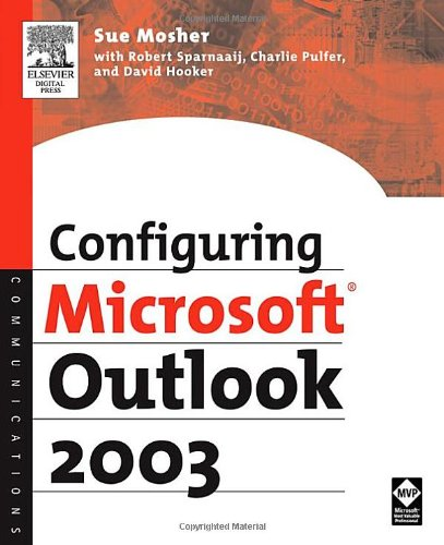 Configuring Microsoft Outlook 2003 - Sue Mosher; Robert Sparnaaij; Charlie Pulfer; David Hooker