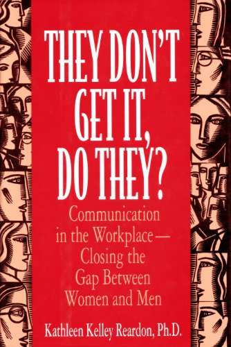 They Don't Get It, Do They?: Communication in the Workplace--Closing the Gap Between Women and Men - Kathleen Kelley Reardon