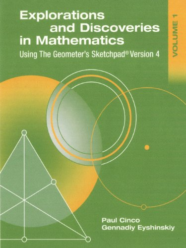 Explorations and Discoveries in Mathematics, Volume 1, Using the Geometer's Sketchpad Version 4 - Paul Cinco; Gennadiy Eyshinskiy; Paul Cinco Gennadiy Eyshinskiy