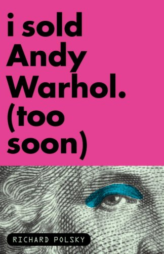 I Sold Andy Warhol (Too Soon) - Richard Polsky