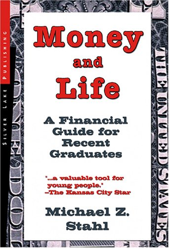 Money And Life: A Financial Guide For People Just Starting Out In Their Working Lives - Michael Z. Stahl