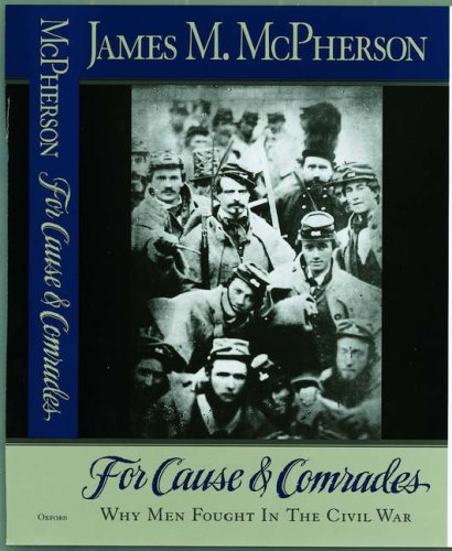 For Cause and Comrades: Why Men Fought in the Civil War - James M. McPherson