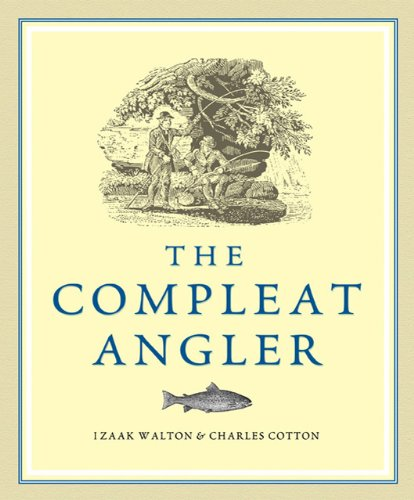 The Compleat Angler - Izaak Walton; Charles Cotton