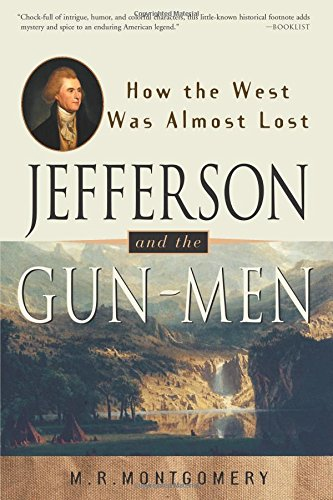 Jefferson and the Gun-Men: How the West Was Almost Lost (It Happened in) - M.R. Montgomery