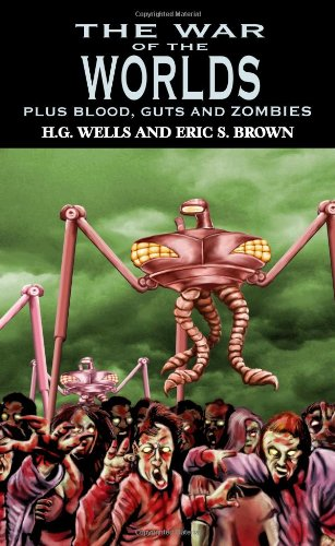 The War of the Worlds Plus Blood, Guts and Zombies - H.G. Wells; Eric S. Brown