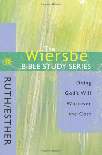 The Wiersbe Bible Study Series: Ruth / Esther: Doing God's Will Whatever the Cost - Warren W. Wiersbe