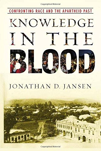 Knowledge in the Blood: Confronting Race and the Apartheid Past - Jonathan Jansen