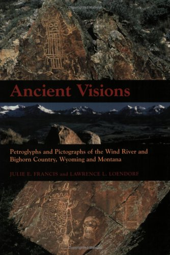 Ancient Visions: Petroglyphs and Pictographs of the Wind River and Bighorn Country, Wyoming and Montana - Julie Francis; Lawrence L Loendorf