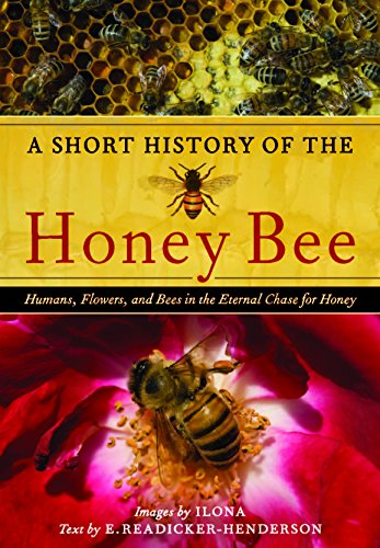 A Short History of the Honey Bee: Humans, Flowers, and Bees in the Eternal Chase for Honey - E. Readicker-Henderson