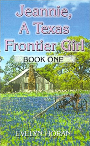 Jeannie: A Texas Frontier Girl (Book One) - Evelyn Horan