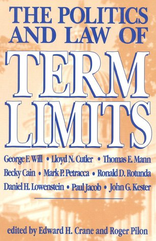 The Politics and Law of Term Limits - Roger Pilon; Edward H. Crane