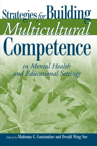 Strategies for Building Multicultural Competence in Mental Health and Educational Settings - Madonna G. Constantine; Derald Wing Sue