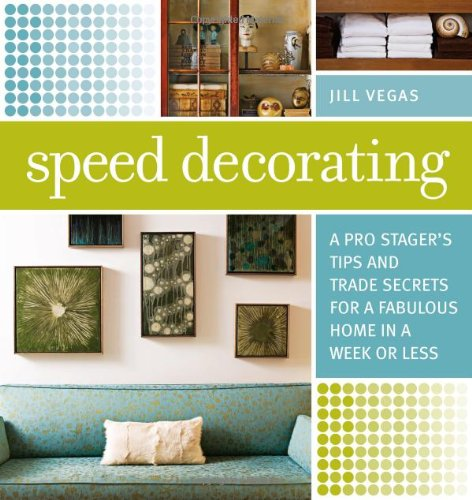 Speed Decorating: A Pro Stager's Tips and Trade Secrets for a Fabulous Home in a Week or Less - Jill Vegas