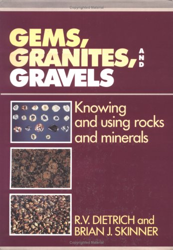 Gems, Granites, and Gravels: Knowing and Using Rocks and Minerals - R. V. Dietrich; Brian J. Skinner