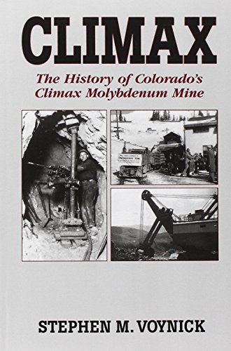 Climax: The History of Colorado's Climax Molybdenum Mine--Mountain Press Pub Co. - Stephen M. Voynick